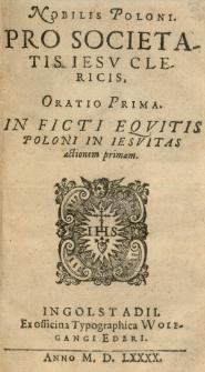 Nobilis Poloni Pro Societatis Iesu clericis Oratio prima. In ficti equitis poloni in Iesuitas actionem primam