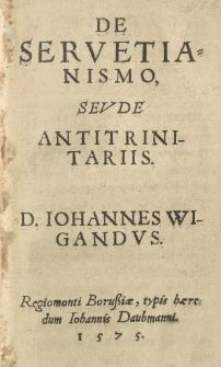 De servetianismo, seu de antitrinitariis. D. Iohannes Wigandus