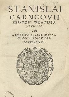 Stanislai Carncovii [...] Ad Henricum Valesium Poloniarum Regem [...] Panegyricus