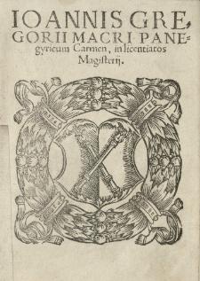 Joannis Gregorii Macri Panegyricum Carmen, in licentiatos Magisterii [...]