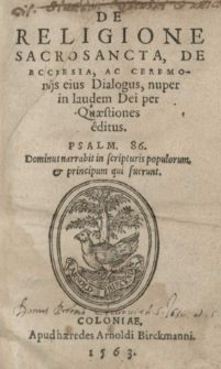 De religione sacrosancta, de ecclesia ac ceremonijs eius dialogus [...] per quaestiones editus