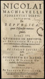 Nicolai Machiavelli Florentini Disputationvm De Republica quas Discursus nuncupavit libri III [...] ex Italico Latini facti. ad [...] Ioannem Osmolski [...]