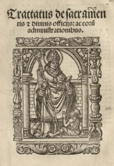 Tractatus de sacramentis et divinis officiis: ac eoru[m] administrationibus