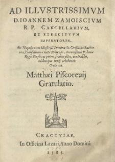 Ad [...] Joannem Zamoiscium [...] De nuptiis cum [...] Griselide Bathorea [...] Poloniae regis Stephani primi, fratris filia contractis, idibusque lunii celebratis Cracoviae Matthaei Piscorevii Gratulatio