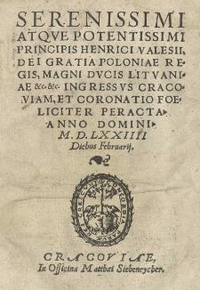 [...] Henrici Valesii [...] Poloniae regis [...] Ingressus Cracoviam, et coronatio foeliciter peracta Anno 1574 [rom.]