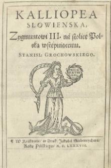 Kalliopea Slowienska, Zygmuntowi III na stolicę Polską wstępuiącemu. Stanisl[awa] Grochowskiego