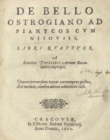 De bello Ostrogiano ad Piantcos cum Nisoviis libri quatuor a [...] conscripti
