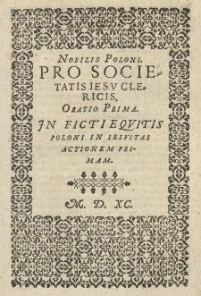 Nobilis Poloni pro Societatis Iesu clericis, Oratio prima. In ficti equitis Poloni in Jesuitas actionem primam