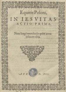 Equitis Poloni in Iesuitas actio prima. Nunc longe emendatius quam antea in lucem edita