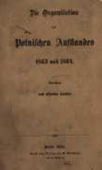 Die Organisation des Polnischen Aufstandes 1863 und 1864: bearbeitet nach offiziellen Quellen