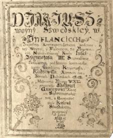 Diariusz woyny szwedskiey w Inflanciech z zupełną korrespondencyą podczas tey woyny y traktatem za panowania [...] Zygmunta III [...] pod którym kommenduiącego woyskiem Krzysztofa Radziwiłła [...] hetmana polnego WXL [...] począwszy od roku 1621 [w rzecz. 1620] aż do roku 1623
