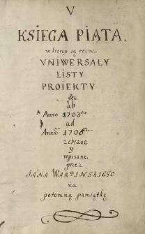 """""""Księga piąta w ktorey są różne uniwersały, listy, proiekty etc. ab anno 1703tio ad annum 1706tum zebrane y wypisane przez Jana Wardinskiego na potomną pamiątkę."""""""