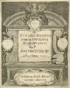 """Disputationes in S. Thomae Aquinatis Summam Theologiae. In D. Thomae Aquinatis Summam Theologiae Disputationes R. P. Martini Lubiński [Łubieński] Anno 1633 per Matthiam Rudzki Posnaniae Conscripte Anno 1634"""