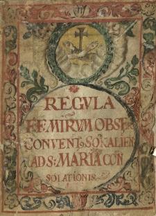 """""""Regula Fratrum Minorum Observantium Conventus Sokaliensis AD S. Maria Consolationis 1[78?]4"""""""