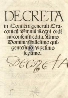 Decreta in Conve[n]tu generali Cracovien[si]. Omniu[m] Regni ordinu[m] consensu edita. Anno [...] 1527 [słow.]