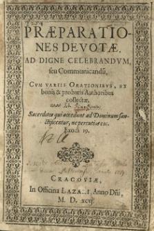 Praeparationes devotae ad digne celebrandum, seu communicandu[m], cum variis orationibus, ex bonis et probatis authoribus collectae [...]