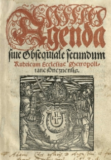Agenda sive obsequiale secundum rubricam ecclesiae metropolitane Gnesnensis. [Wyd.] (Mikołaj Dzierzgowski, abp)