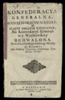 Konfederacya generalna omnium ordinum Regni et Magni Ducatus Lithuaniae na konwokacyi generalney Warszawskiej uchwalona [...] 27 (słow. [...] kwietnia [...] 1733