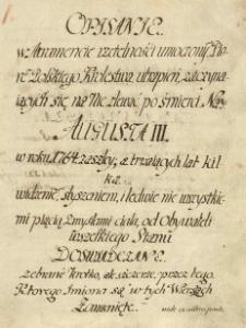 Opisanie w atramencie rzetelności umoczonym piórem polskiego królestwa utrapień zaczynaiących się na nie zlewać po śmierci Nay: Augusta III w roku 1764 zaszłey, a trwaiących lat kilka. Widzeniem, słyszeniem i ledwie nie wszystkiemi piącią zmysłami ciała, od obywatelskiego stanu doświadczane. Zebrane krótko, ale szczerze, przez tego, którego imiona są w tych wierszach zamknięte