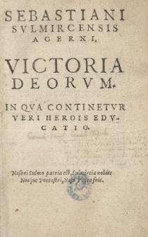 Sebastiani Sulmircensis Acerni Victoria Deorum in qua continetur veri herois educatio