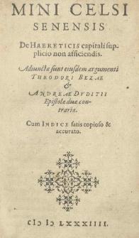 Mini Celsi Senensis De haereticis capitali supplicio non afficiendis. Adiunctae sunt eiusdem argumenti Theodori Bezae et Andreae Duditii Epistolae duae contrariae. Cum Indice [...]