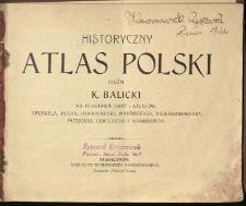 Historyczny atlas Polski ułożył K. Balicki na podstawie kart i atlasów Lelewela, Hecka, Babireckiego, Majerskiego, Niewiadomskiego, Putzgera, Lewickiego i Bojarskiego.