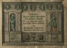 Epitome Theatri orbis terrarum Abrahami Ortelij de novo recognita, aucta et geographica ratione restaurata a Michaele Coigneto [...].
