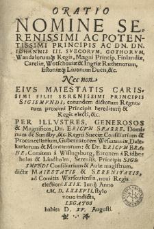 Oratio nomine [...] Iohannis III. Svecorvm [...] regis [...] nec non eius filii [...] Sigismundi [...] Per [...] ad Comitia Warsouiensia [...] legatos habita d. XV. Augusti.