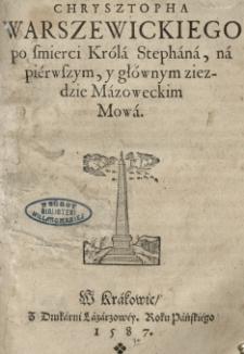 [...] Chrysztopha Warszewickiego po smierci króla Stephana, na piérwszym, y głównym ziezdzie Mazoweckim [!] Mowa