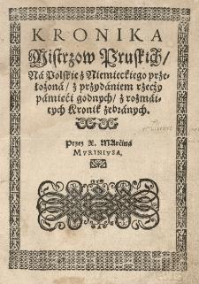 Kronika mistrzow pruskich na polskie z niemieckiego przełożona z przydaniem rzecży [...] z rozmaitych kronik zebranych, przez [...]