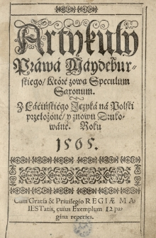 Artykuły Prawa Meydeburskiego, które zową Speculum Saxonum [...] znowu drukowane. Roku 1565