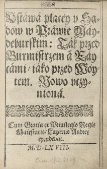 Ustawa płacéy y sądów w Prawie Maydeburskim: Tak przed Burmistrzem a Raycami iako przed Wóytem. Nowo uczyniona