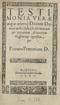 Testimonia verae atque aeternae Deitatis [...] Iesu Christi veterum et recentium arianorum blasphemiis opposita per [...]