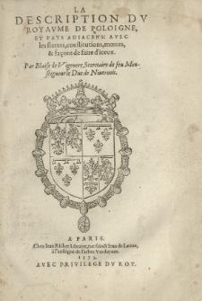 La description dv Royavme de Poloigne et pays adiacens: avec les statuts, constitutions, moeurs, et façons de faire d'iceux. Par [...].