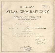 B. Kozenna atlas geograficzny dla szkół średnich (Gimnazyalnych, Realnych i Handlowych)