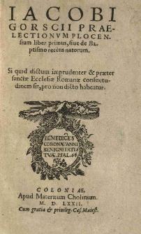 Jacobi Gorscii Praelectionum Plocensium liber primus, siue de baptismo recens natorum