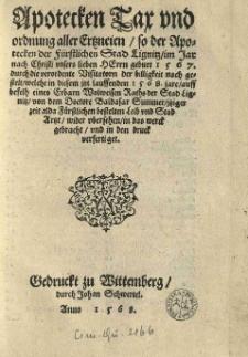Apotecken Tax und Ordnung aller Ertzneien [...] der Fürstlichen Stad Lignitz [...] von [...] in das Werck gebracht und in den druck verfertiget