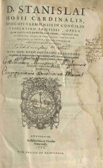 [...] Stanislai Hosii [...] Opera quae hactenus extiterunt omnia [...] atque in unum corpus iam primum collecta et excusa [...] cura [...] Henrici Dunghen [...]
