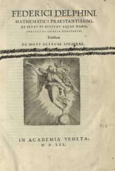 Federici Delphini [...] De fluxu et refluxu aquae maris [...] eiusdem De motu octavae sphaerae.