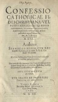 Confessio Catholicae fidei Christiana: vel [...] explicatio quaedam confessionis, in synodo Petricoviensi [...] factae, anno [...] 1551 [rz.]. Authore Stanislao Hosio