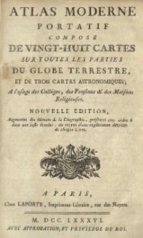 Atlas moderne portatif composé de vingt-huit cartes sur toutes les parties du globe terrestre et de trois cartes astronomiques; A l'usage des colléges, des pensions et des maisons religieuses.