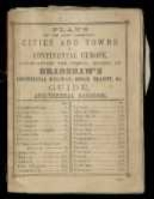Plans of the Most Important Cities and Towns of Continental Europe, Accompanying the Special Edition of Brandshaw's Continental Railway, Steam Transit, etc. Guide and General Handbook.