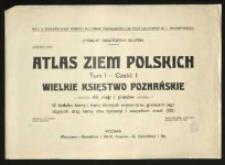 Atlas ziem polskich. Wielkie Księstwo Poznańskie. , Tom I , Część I