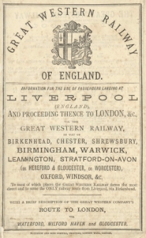 Great Western Railway of England. Information for the use of passengers landing at Liverpool (England) and proceeding thence to London [...].