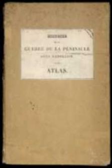 Histoire de la guerre de la péninsule sous Napolén [...] par [Maximilien Sébastien] Foy. Atlas.