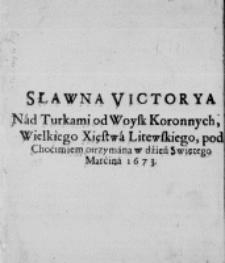 Sławna Victorya nad Turkami od Woysk Koronnych, Wielkiego Xięstwa Litewskiego, pod Choćimiem otrzymana w dzień Swiętego Marćina 1673
