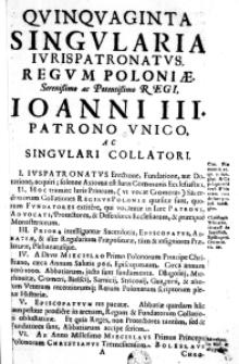 Quinquaginta singularia iuris patronatus Regum Poloniae Serenissimo ac Potentissimo Regi, Ioanni III. Patrono unico, ac singulari Collatori