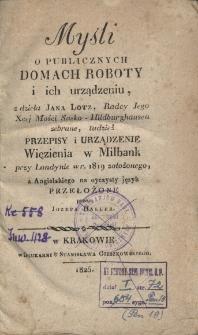 Myśli o publicznych domach roboty i ich urządzeniu; przepisy i urządzenie więzienia w Milbank przy Londynie w r. 1819 założonego