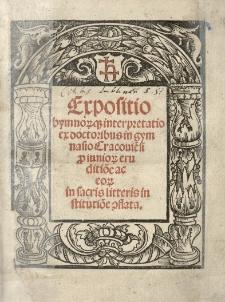 Expositio hymnorumque interpretatio ex doctoribus in gymnasio Cracoviensi pro iuniorum eruditione ac eorum in sacris litteris institutione conflata