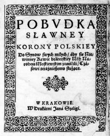 Pobudka sławney Korony Polskiey Do Synow swych miłych, aby się Niewinney Krwie braterskiey Nad Narodem Moskiewskim zemśćili, Czasowi teraźnieszemu służąca